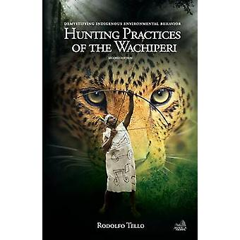 Hunting Practices of the Wachiperi Demystifying Indigenous Environmental Behavior by Tello & Rodolfo