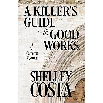 A KILLERS GUIDE TO GOOD WORKS by Costa & Shelley