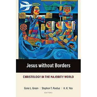 Jesus without Borders Christology in the Majority World by Green & Gene L.