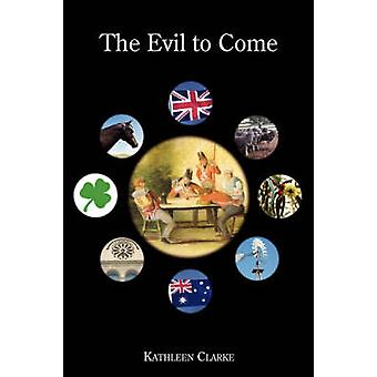 The Evil to Come by Clarke & Kathleen