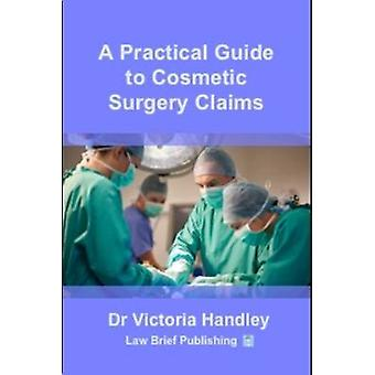 A Practical Guide to Cosmetic Surgery Claims by Handley & Victoria