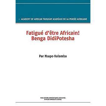 Fatigu D Tre Africain Benga Didipotesha by Acad Mie De La Pens E. Africaine & . Ac
