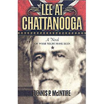 Lee at Chattanooga A Novel of What Might Have Been by McIntire & Dennis P
