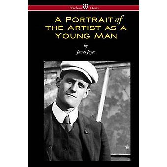 A Portrait of the Artist as a Young Man Wisehouse Classics Edition by Joyce & James