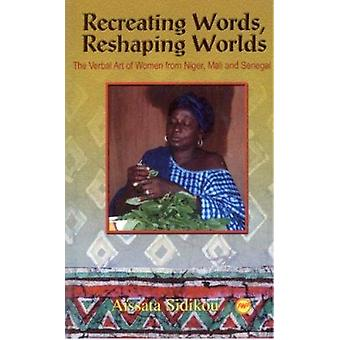 Recreating Words - Reshaping Worlds - The Verbal Art of Woman from Nig