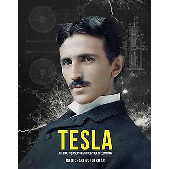 Tesla - The Man - the Inventor - and the Father of Electricity by Rich