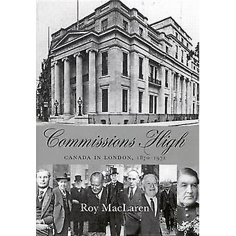 Commissions High - Canada in London - 1870-1971 by Roy D. MacLaren - 9