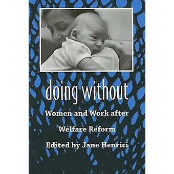 Doing without - Women and Work After Welfare Reform by Jane Henrici -