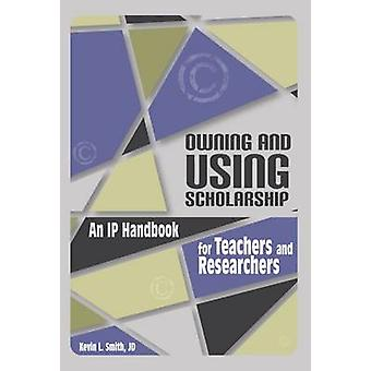 Owning and Using Scholarship - An IP Handbook for Teachers and Researc
