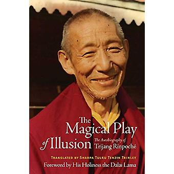 The Magical Play of Illusion - The Autobiography of Trijang Rinpoche b