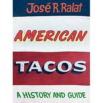 American Tacos - A History and Guide by Jose R. Ralat - 9781477316528