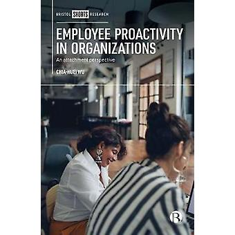 Employee Proactivity in Organizations - An Attachment Perspective by C