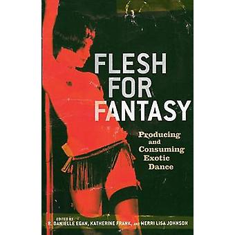Flesh for Fantasy - Producing and Consuming Exotic Dance by Danielle E