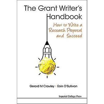 How to Write a Research Grant Proposal and Succeed by Gerard M. Crawl