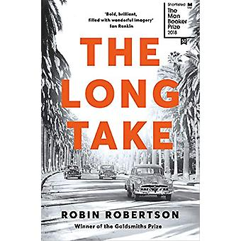The Long Take - Shortlisted for the Man Booker Prize by Robin Robertso