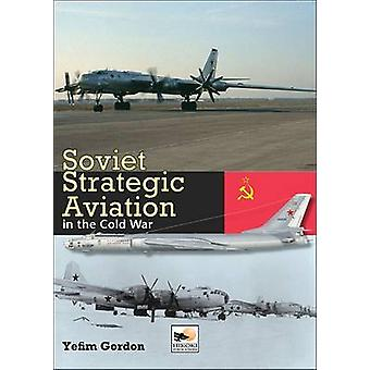 Soviet Strategic Aviation in the Cold War by Yefim Gordon - 978190210