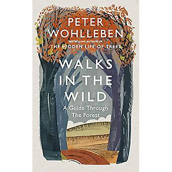 Walks in the Wild - A guide through the forest with Peter Wohlleben by