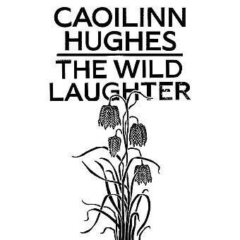 Wild Laughter by Caoilinn Hughes