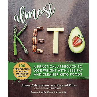 Almost Keto - A Practical Approach to Lose Weight with Less Fat and Cl
