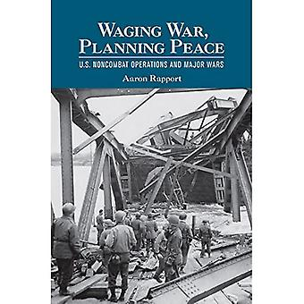 Guerra, planificación de paz: Estados Unidos Noncombat operaciones y grandes guerras (estudios de Cornell en los asuntos de seguridad)