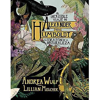 El Increible Viaje de Alexander Von Humboldt Al Corazon de la Naturaleza /� The Adventures of Alexander Von Humboldt
