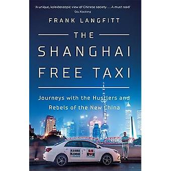 The Shanghai Free Taxi Journeys with the Hustlers and Rebels of the New China