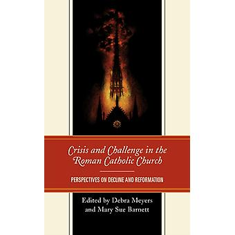 Crisis and Challenge in the Roman Catholic Church by Edited by Mary Sue Barnett & Contributions by Debra Meyers & Contributions by Mary E Hunt & Contributions by Paul Tenkotte & Contributions by Pierre Hegy & Contributions by Miriam Duignan & Contributi