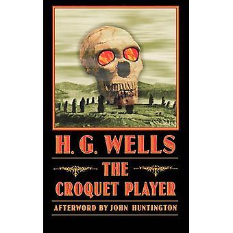 The Croquet Player by H. G. Wells - John Huntington - 9780803298422 B
