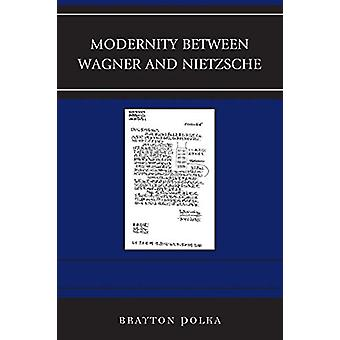 Modernity between Wagner and Nietzsche by Brayton Polka - 97814985125