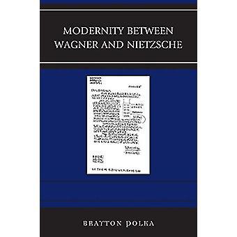 ブレイトン・ポルカによるワーグナーとニーチェの間の近代性 - 97814985125