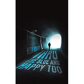 Thru the Blue and Happy Too by Ken Knight - 9781528920858 Book