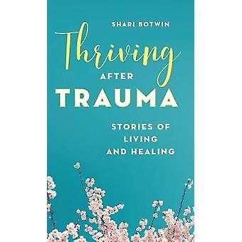 Kukoistava trauman jälkeen - Shari Botwinin tarinoita elämästä ja paranemisesta