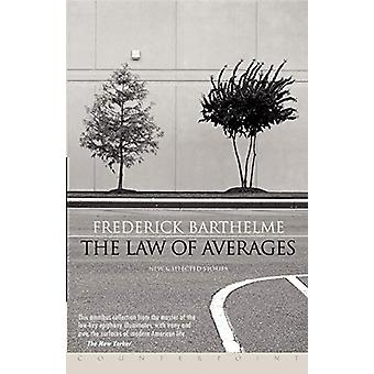 The Law of Averages - New and Selected Stories by Frederick Barthelme