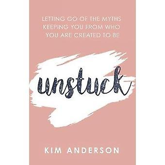 Unstuck - Lasciar andare i miti che ti tengono lontano da chi eri creato