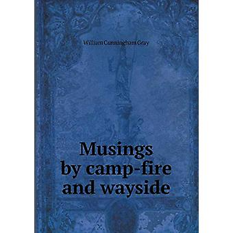 Musings by Camp-Fire and Wayside by William Cunningham Gray - 9785519