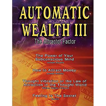 Automatic Wealth III - The Attractor Factor - Including - The Power of