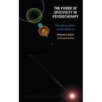 The Power of Specificity in Psychotherapy by Howard A. BacalLucyann Carlton