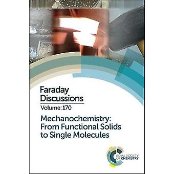 Mechanochemistry From Functional Solids to Single Molecules by Royal Society of Chemistry