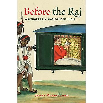 Before the Raj by Mulholland & James Assistant Professor & North Carolina State University