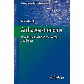 Archaeoastronomy  Introduction to the Science of Stars and Stones by Magli & Giulio