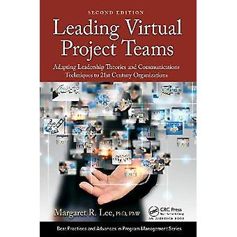 Leading Virtual Project Teams Adapting Leadership Theories and Communications Techniques to 21st Century Organizations Best Practices in Portfolio Program and Project Management