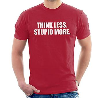 Think Less Stupid More Men's T-Shirt