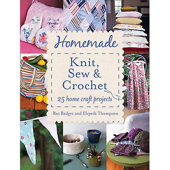 Homemade Knit - Sew and Crochet - 25 Home Craft Projects by Ros Badger
