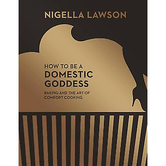 How to be a Domestic Goddess - Baking and the Art of Comfort Cooking (