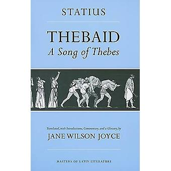 Thebaid - A Song of Thebes by Publius Papinius Statius - Jane Wilson J