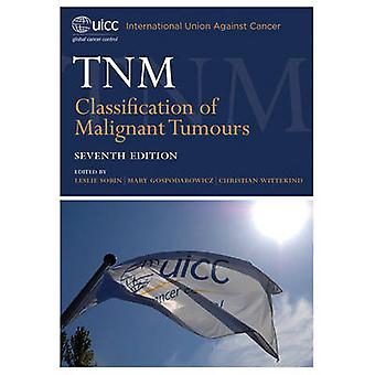 TNM Classification of Malignant Tumours (7th Revised edition) by Lesl