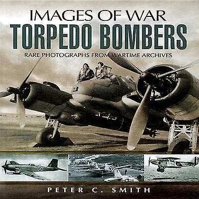 Torpedo Bombers by Peter C. Smith - 9781844156078 Book
