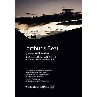 Arthur's Seat - Journeys and Evocations by Stuart McHardy - Donald Smi