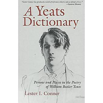 A Yeats Dictionary - Persons and Places in the Poetry of William Butle