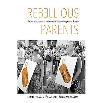 Les Parents rebelles: Mouvements Parental en Europe centrale et orientale et en Russie
